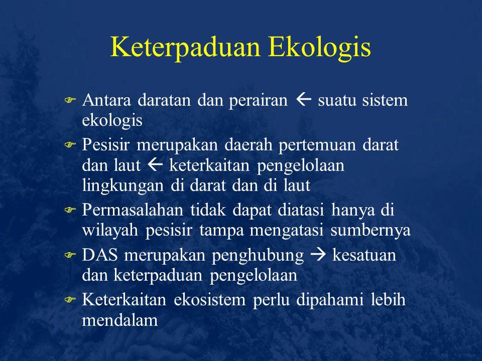 Keterpaduan Ekologis Antara daratan dan perairan  suatu sistem ekologis.