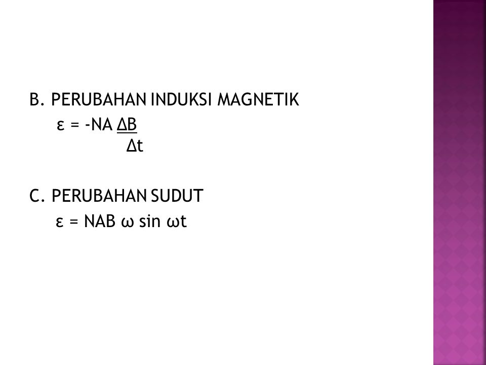 B. PERUBAHAN INDUKSI MAGNETIK