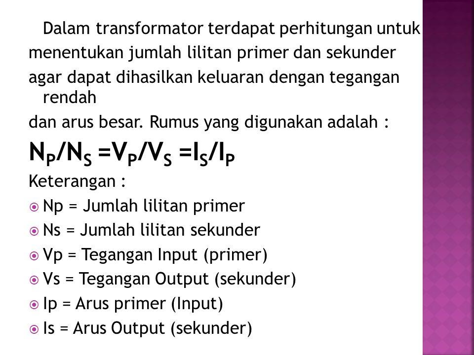NP/NS =VP/VS =IS/IP Dalam transformator terdapat perhitungan untuk