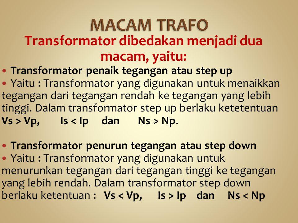 Transformator dibedakan menjadi dua macam, yaitu: