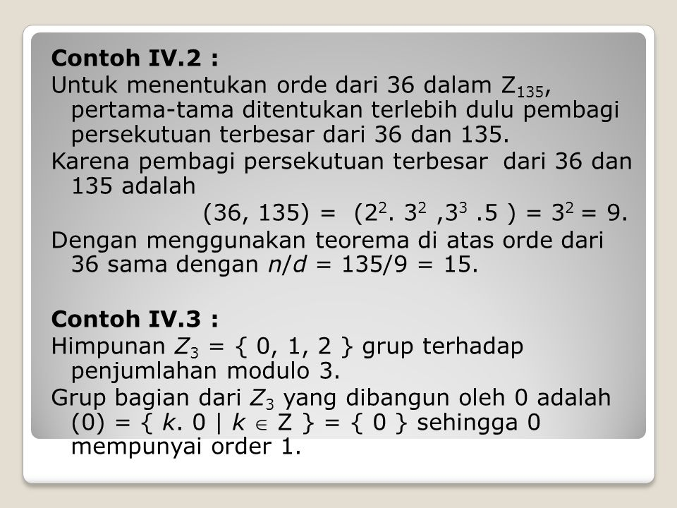 Contoh IV.2 : Untuk menentukan orde dari 36 dalam Z135, pertama-tama ditentukan terlebih dulu pembagi persekutuan terbesar dari 36 dan 135.