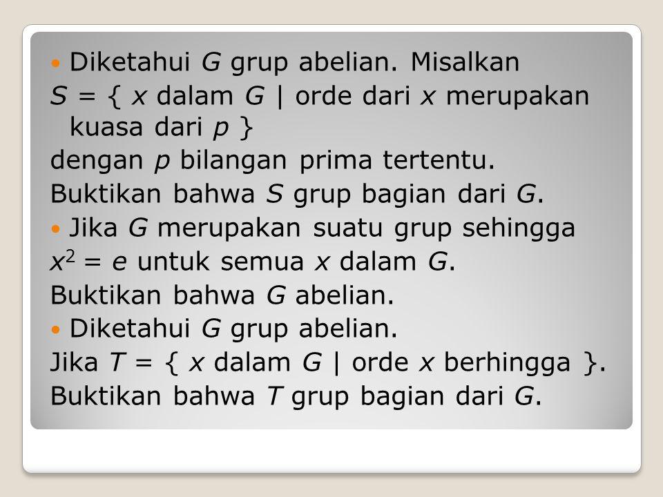 Diketahui G grup abelian. Misalkan