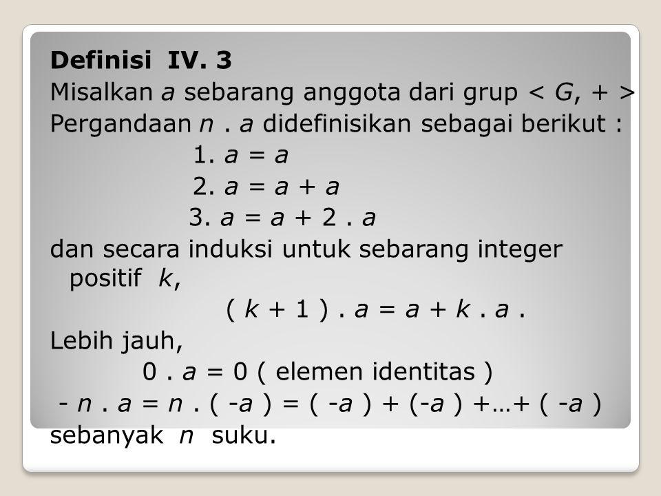 Definisi IV. 3 Misalkan a sebarang anggota dari grup < G, + > Pergandaan n .