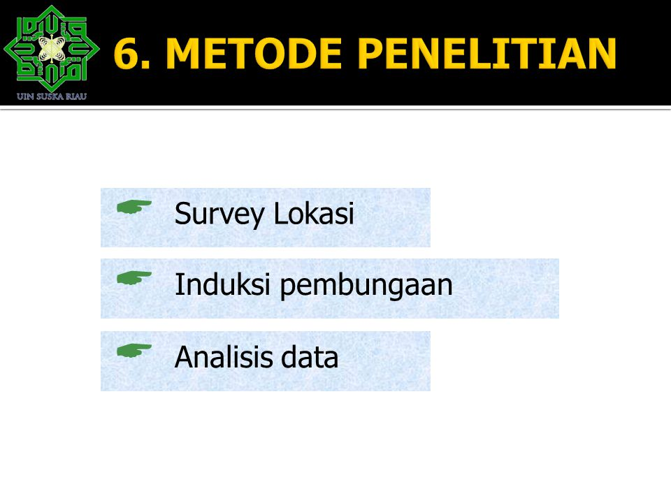 6. METODE PENELITIAN Survey Lokasi Induksi pembungaan Analisis data