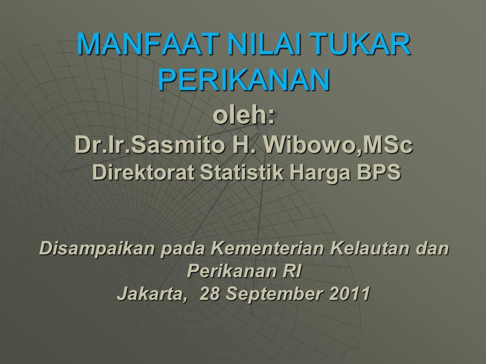 MANFAAT NILAI TUKAR PERIKANAN oleh: Dr. Ir. Sasmito H