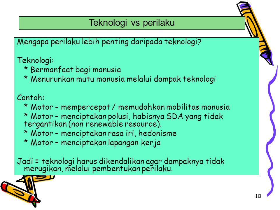 Teknologi vs perilaku Mengapa perilaku lebih penting daripada teknologi Teknologi: * Bermanfaat bagi manusia.