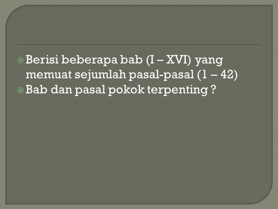 Berisi beberapa bab (I – XVI) yang memuat sejumlah pasal-pasal (1 – 42)