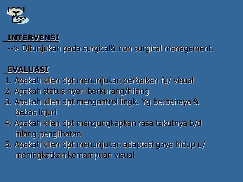 INTERVENSI --> Ditunjukan pada surgical& non surgical management. EVALUASI. 1. Apakah klien dpt menunjukan perbaikan fu/ visual.