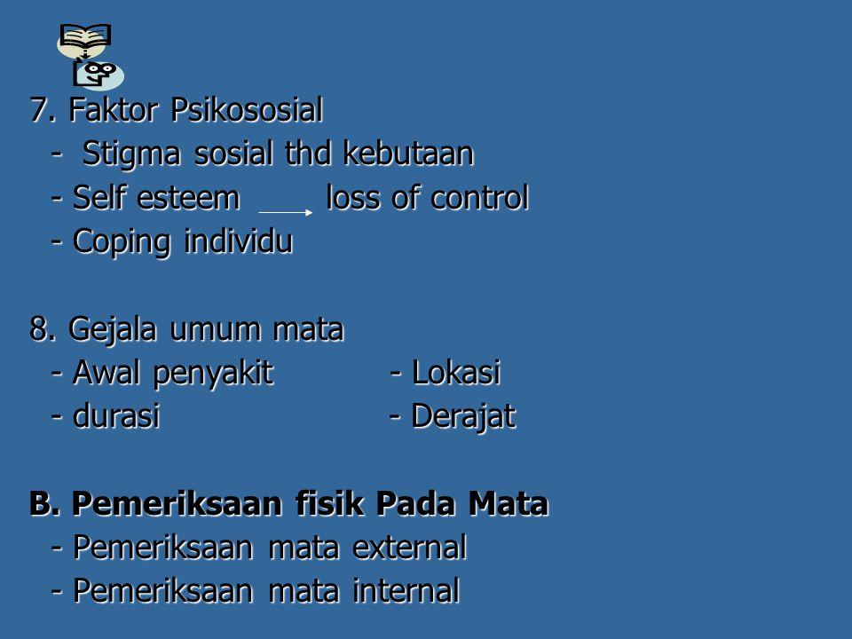 7. Faktor Psikososial - Stigma sosial thd kebutaan. - Self esteem loss of control. - Coping individu.