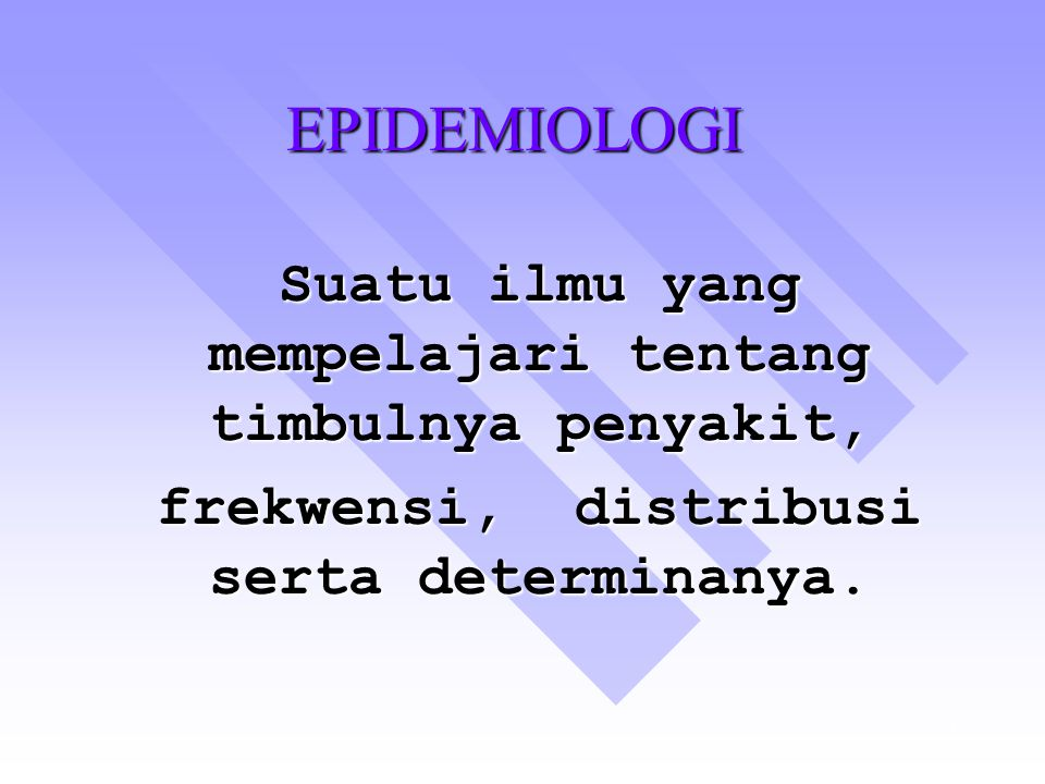 EPIDEMIOLOGI Suatu ilmu yang mempelajari tentang timbulnya penyakit,