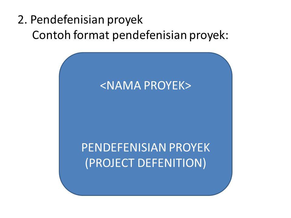 2. Pendefenisian proyek Contoh format pendefenisian proyek: