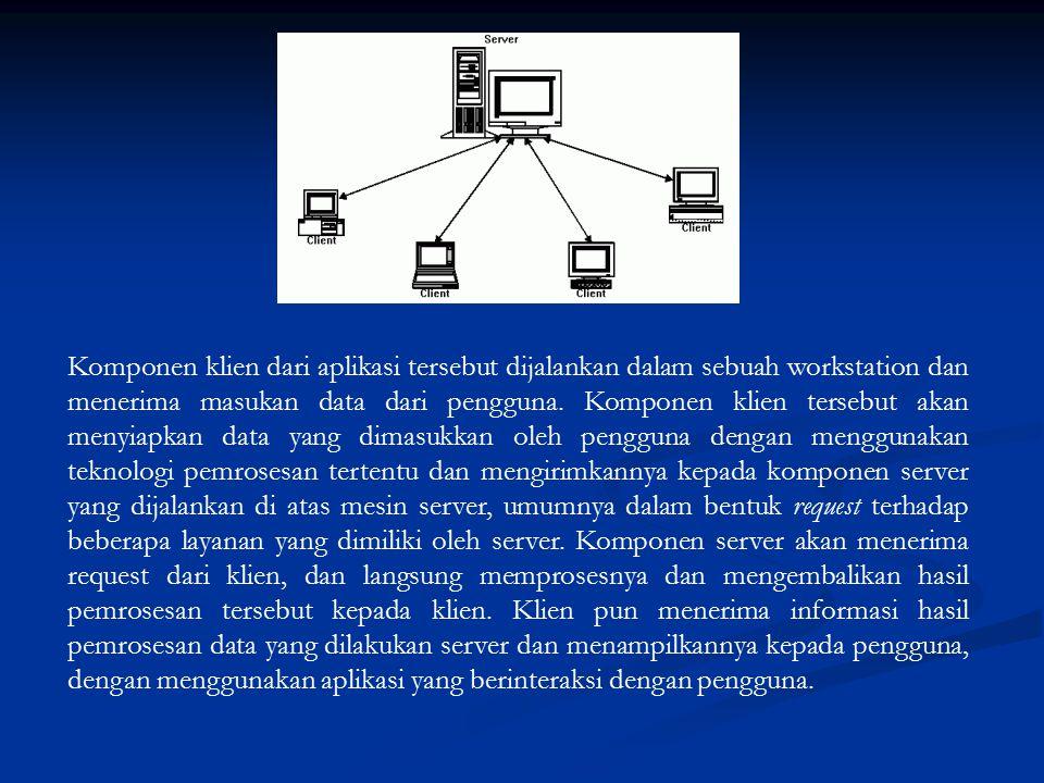 Komponen klien dari aplikasi tersebut dijalankan dalam sebuah workstation dan menerima masukan data dari pengguna.