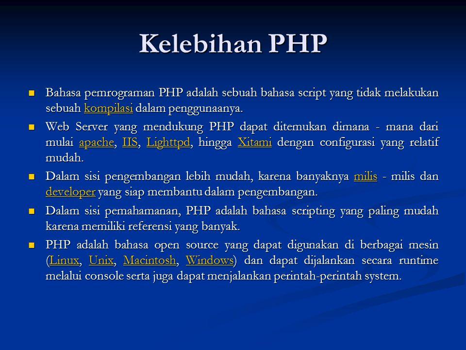 Kelebihan PHP Bahasa pemrograman PHP adalah sebuah bahasa script yang tidak melakukan sebuah kompilasi dalam penggunaanya.