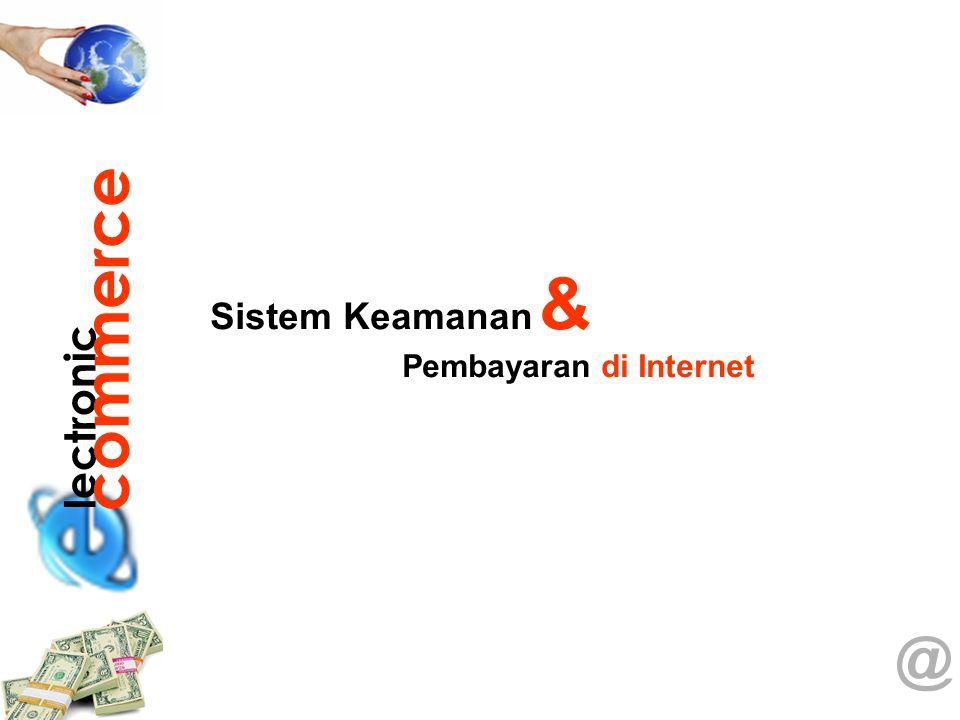 lectronic commerce Sistem Keamanan & Pembayaran di Internet @