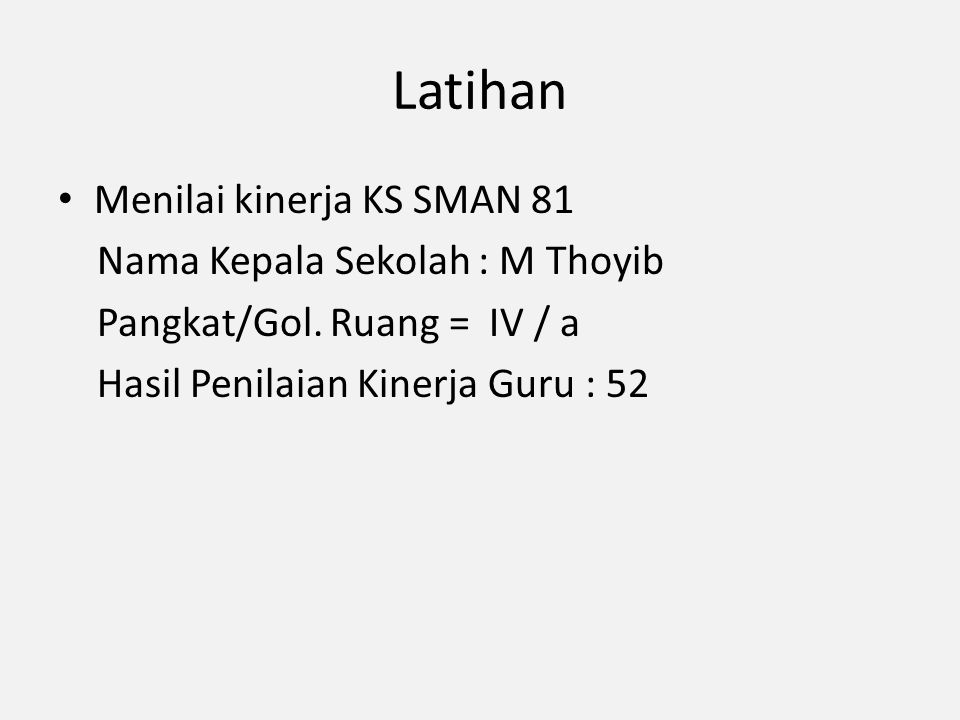 Latihan Menilai kinerja KS SMAN 81 Nama Kepala Sekolah : M Thoyib