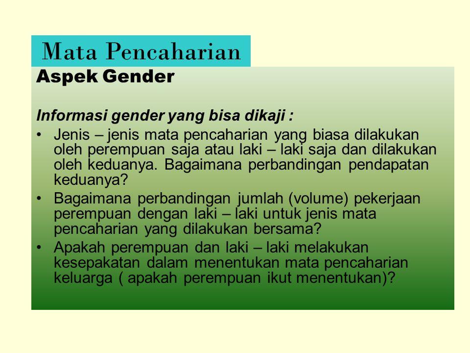 Mata Pencaharian Aspek Gender Informasi gender yang bisa dikaji :