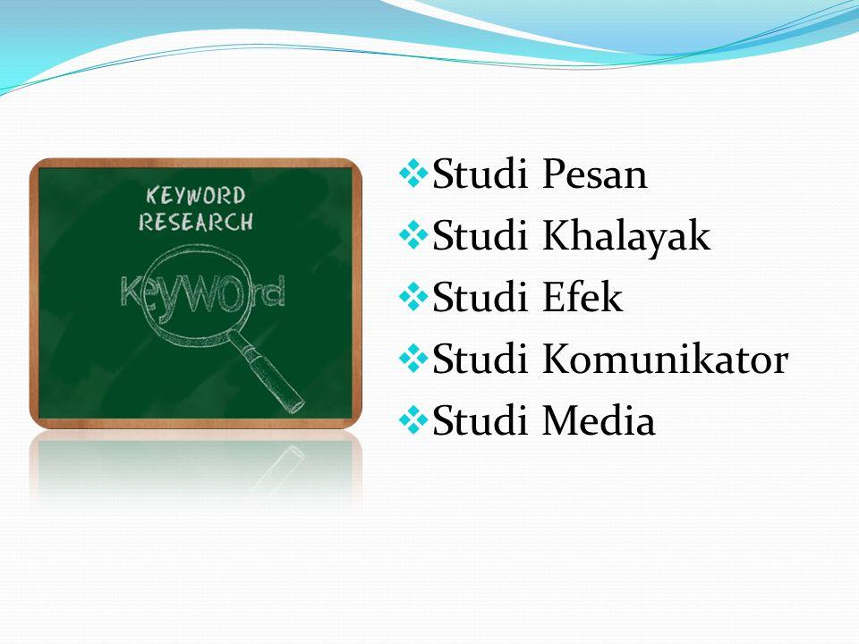 Studi Pesan Studi Khalayak Studi Efek Studi Komunikator Studi Media