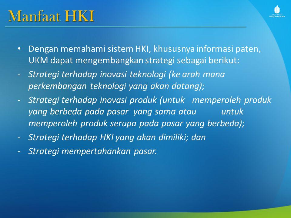 Manfaat HKI Dengan memahami sistem HKI, khususnya informasi paten, UKM dapat mengembangkan strategi sebagai berikut: