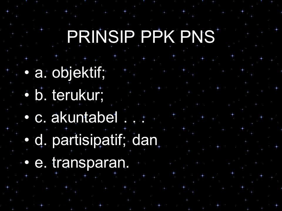 PRINSIP PPK PNS a. objektif; b. terukur; c. akuntabel . . .
