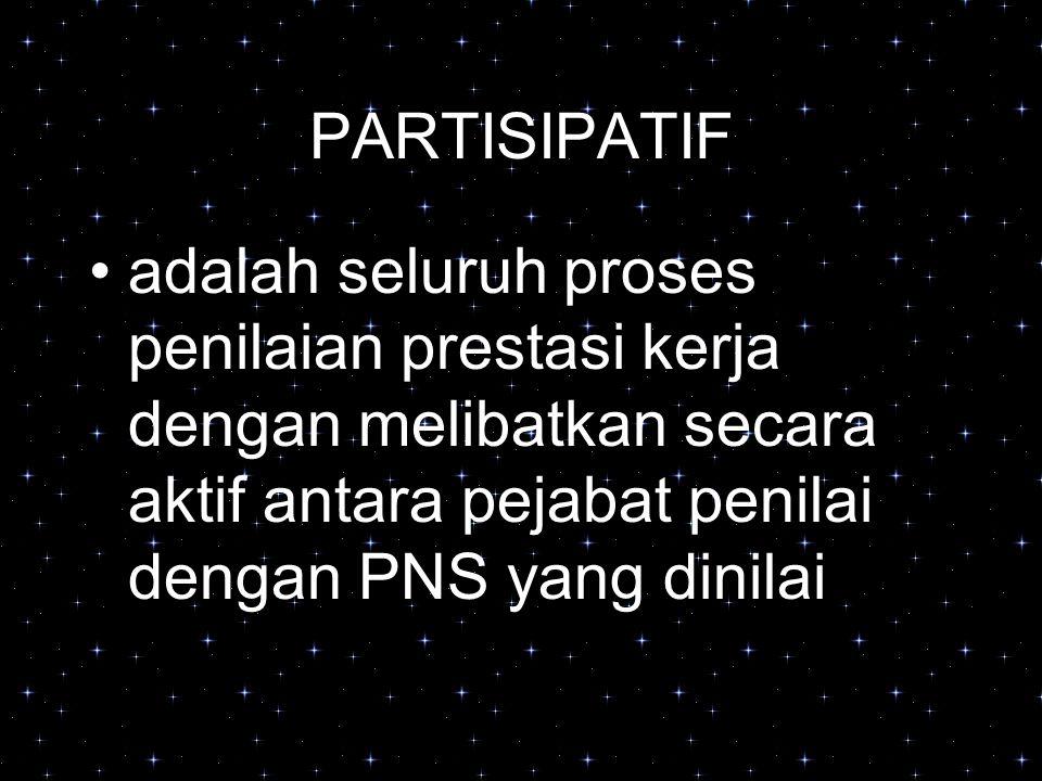 PARTISIPATIF adalah seluruh proses penilaian prestasi kerja dengan melibatkan secara aktif antara pejabat penilai dengan PNS yang dinilai.