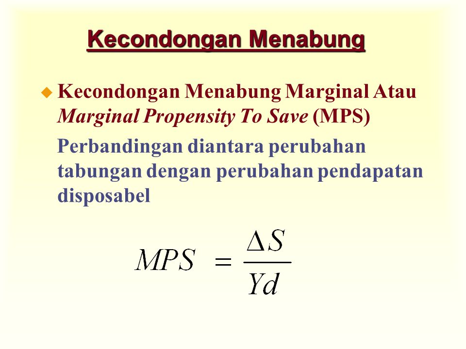 Kecondongan Menabung Kecondongan Menabung Marginal Atau Marginal Propensity To Save (MPS)