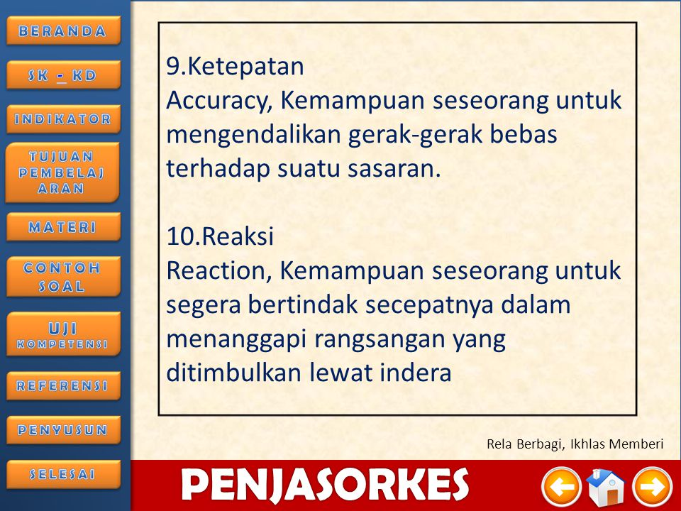 9.Ketepatan Accuracy, Kemampuan seseorang untuk mengendalikan gerak-gerak bebas terhadap suatu sasaran.