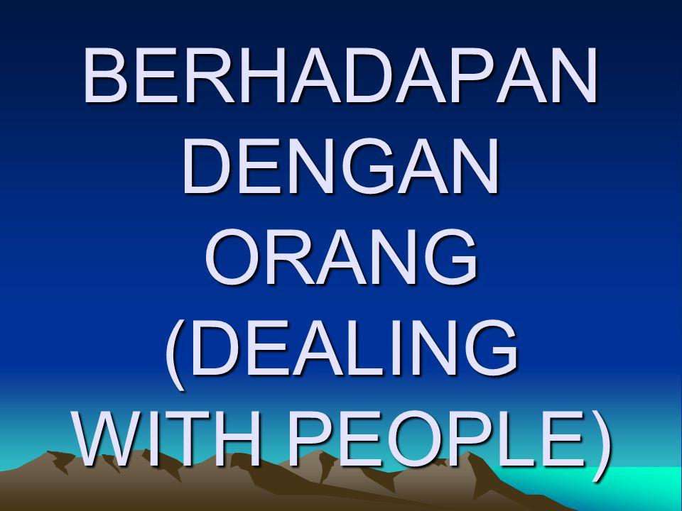 BERHADAPAN DENGAN ORANG (DEALING WITH PEOPLE)