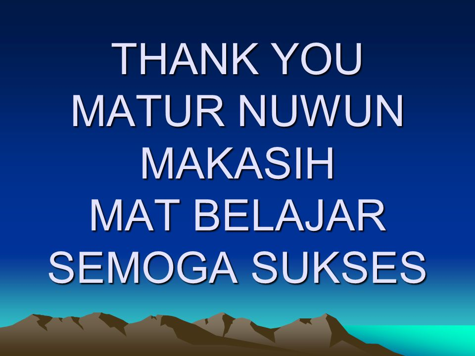 THANK YOU MATUR NUWUN MAKASIH MAT BELAJAR SEMOGA SUKSES