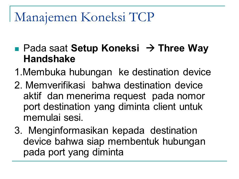 Manajemen Koneksi TCP Pada saat Setup Koneksi  Three Way Handshake