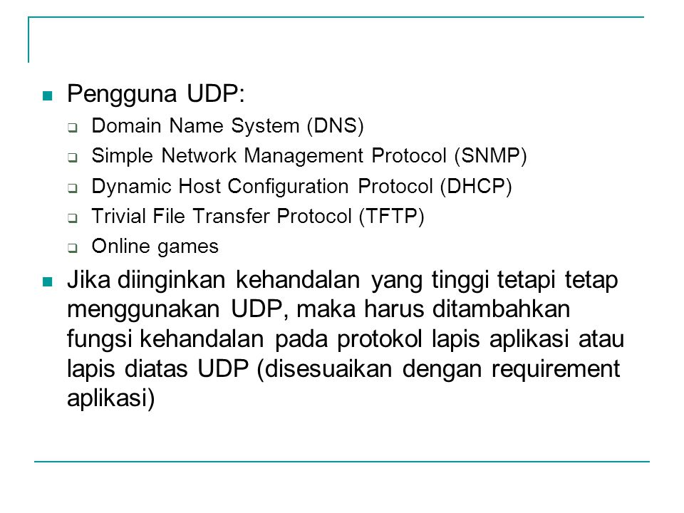 Pengguna UDP: Domain Name System (DNS) Simple Network Management Protocol (SNMP) Dynamic Host Configuration Protocol (DHCP)