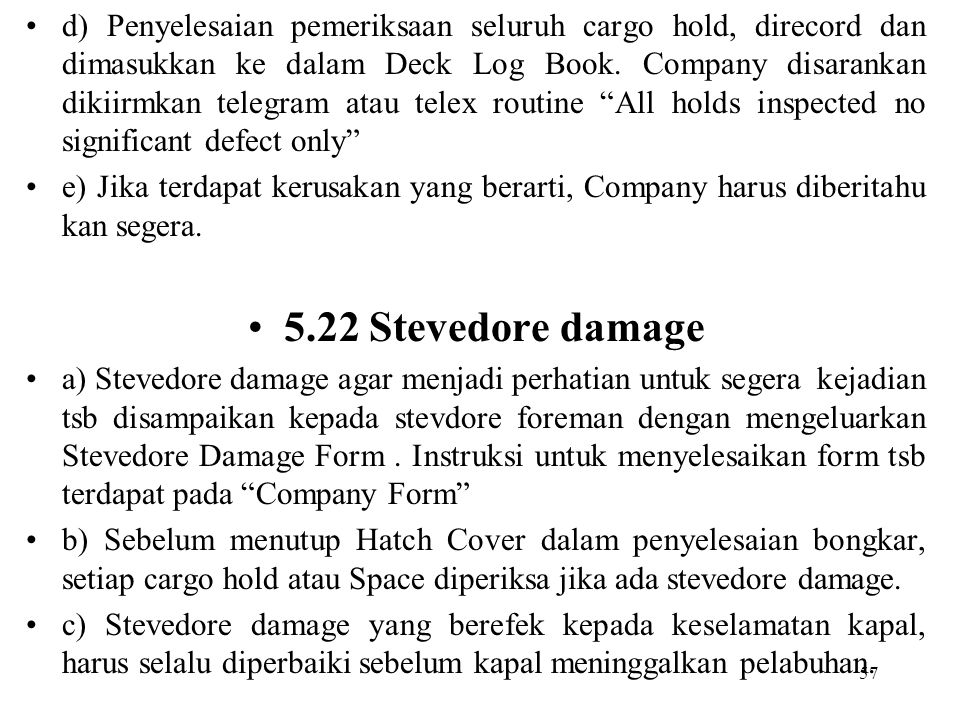 d) Penyelesaian pemeriksaan seluruh cargo hold, direcord dan dimasukkan ke dalam Deck Log Book. Company disarankan dikiirmkan telegram atau telex routine All holds inspected no significant defect only
