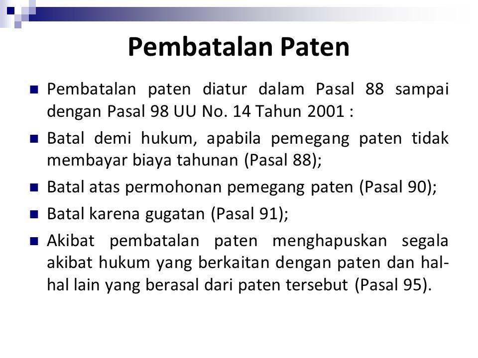 Pembatalan Paten Pembatalan paten diatur dalam Pasal 88 sampai dengan Pasal 98 UU No. 14 Tahun 2001 :
