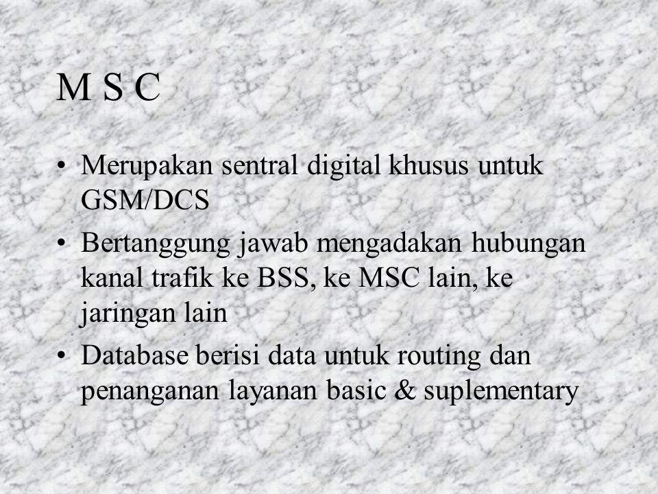 M S C Merupakan sentral digital khusus untuk GSM/DCS