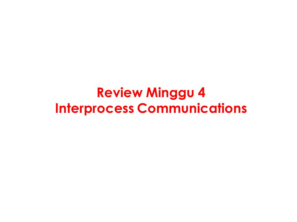 Review Minggu 4 Interprocess Communications