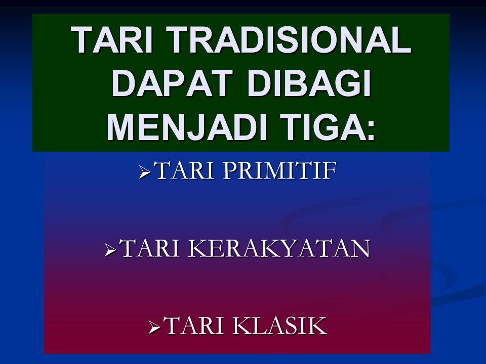 TARI TRADISIONAL DAPAT DIBAGI MENJADI TIGA: