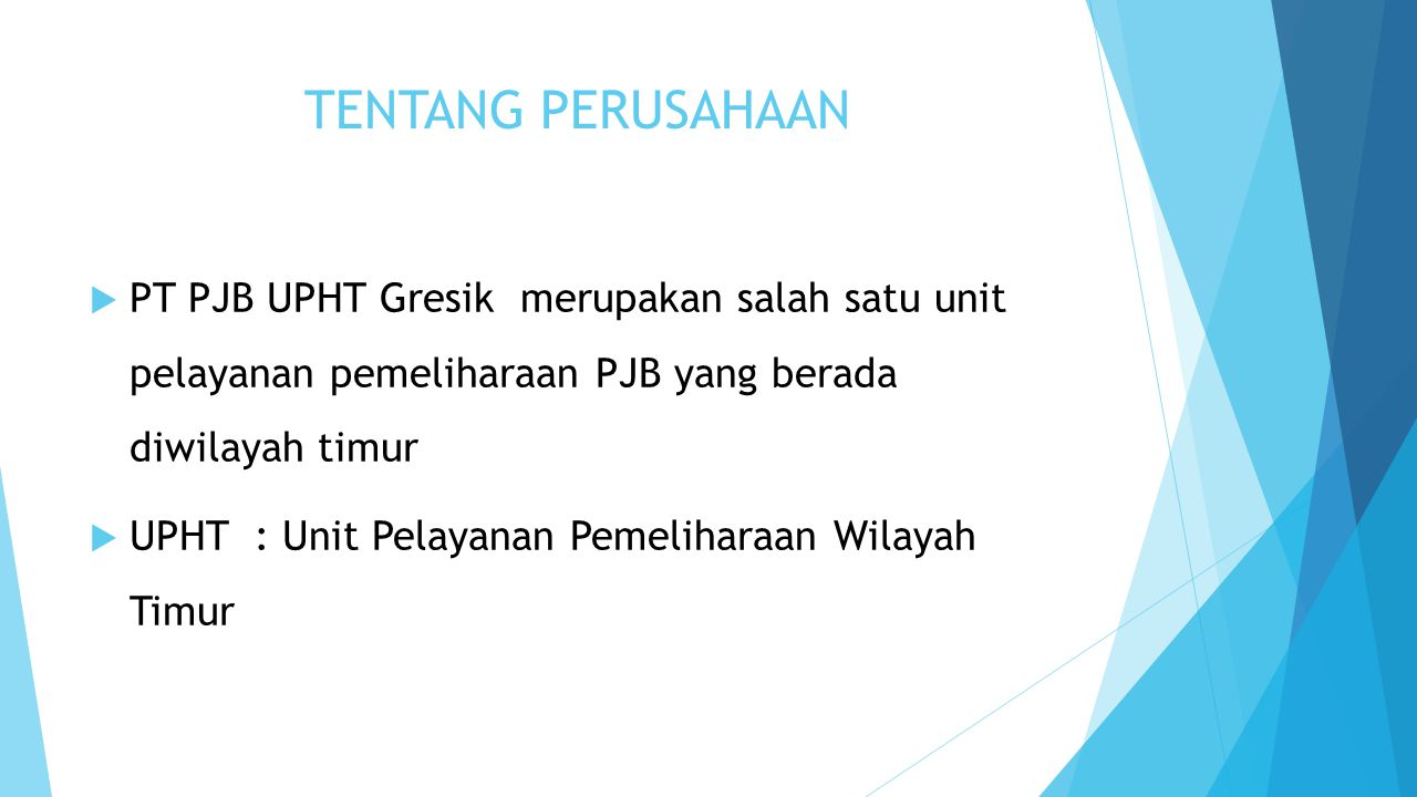 TENTANG PERUSAHAAN PT PJB UPHT Gresik merupakan salah satu unit pelayanan pemeliharaan PJB yang berada diwilayah timur.