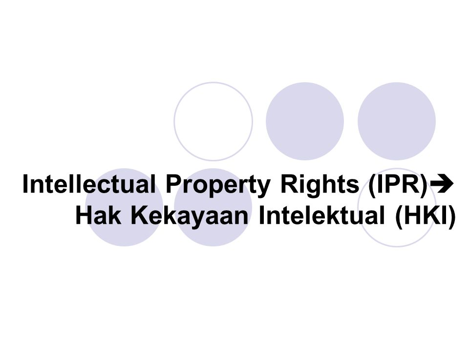 Intellectual Property Rights (IPR) Hak Kekayaan Intelektual (HKI)