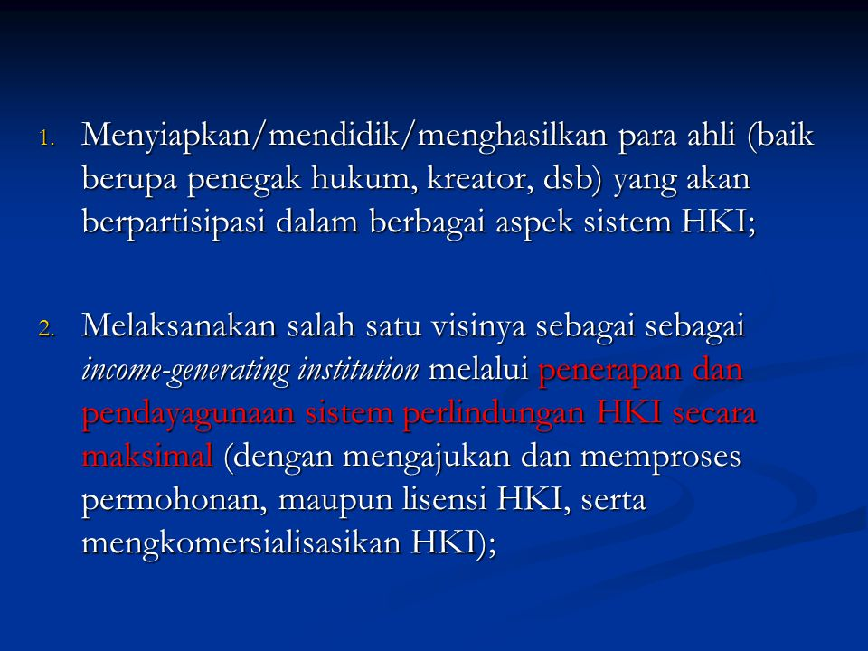 Menyiapkan/mendidik/menghasilkan para ahli (baik berupa penegak hukum, kreator, dsb) yang akan berpartisipasi dalam berbagai aspek sistem HKI;