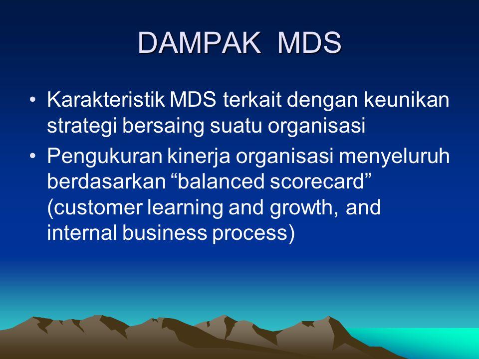 DAMPAK MDS Karakteristik MDS terkait dengan keunikan strategi bersaing suatu organisasi.