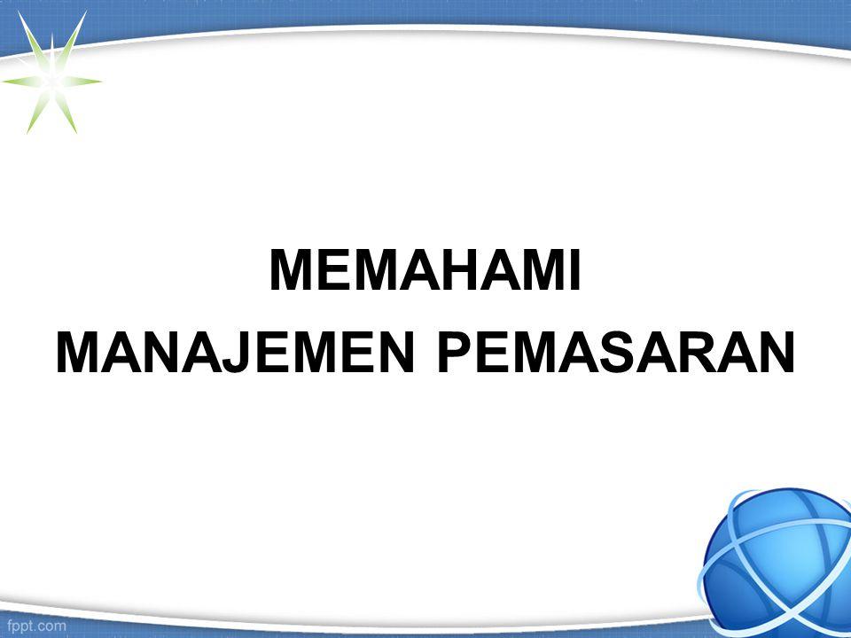 MEMAHAMI MANAJEMEN PEMASARAN
