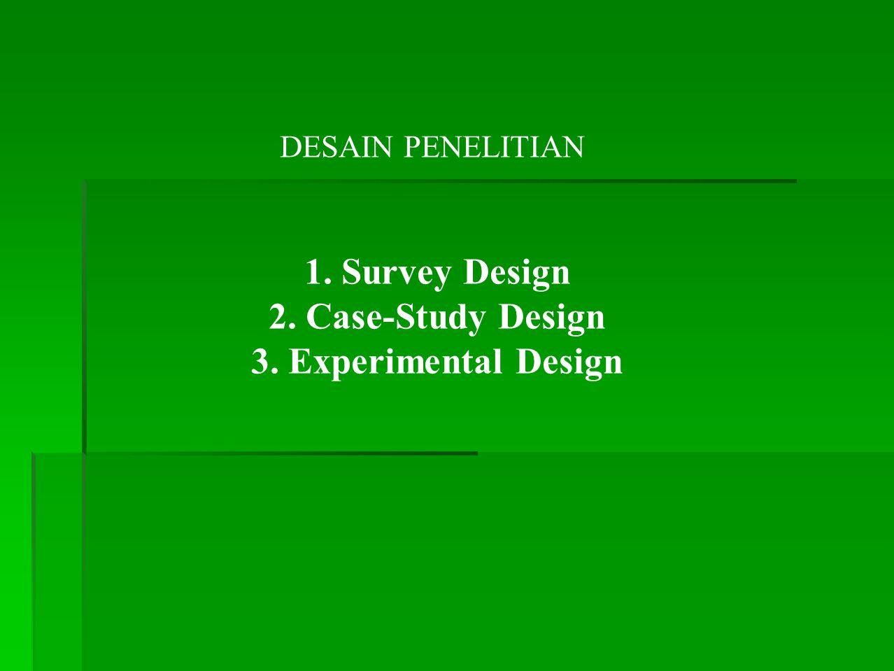 1. Survey Design 2. Case-Study Design 3. Experimental Design