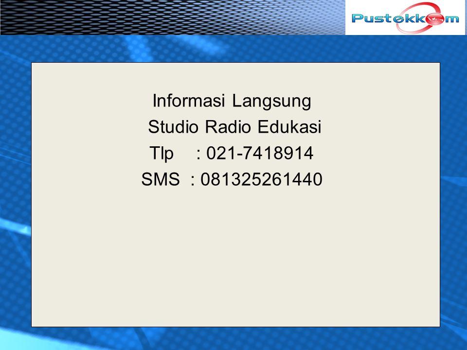 Informasi Langsung Studio Radio Edukasi Tlp : 021-7418914 SMS : 081325261440