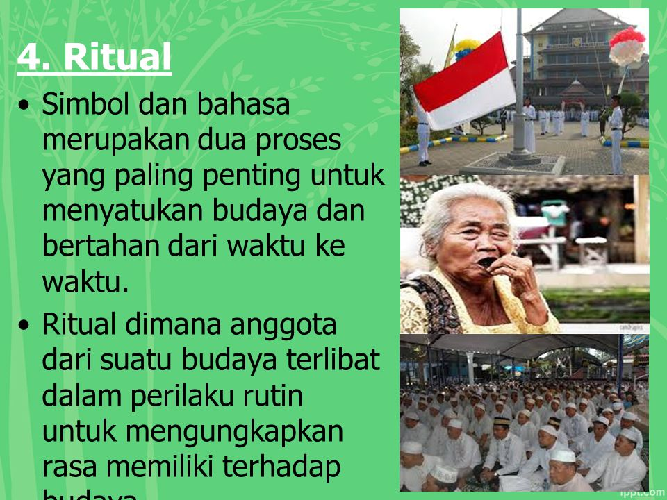 4. Ritual Simbol dan bahasa merupakan dua proses yang paling penting untuk menyatukan budaya dan bertahan dari waktu ke waktu.