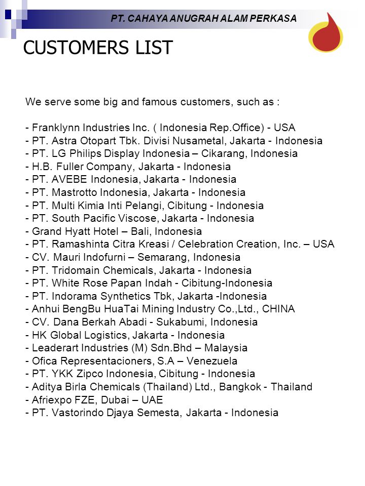 CUSTOMERS LIST We serve some big and famous customers, such as :