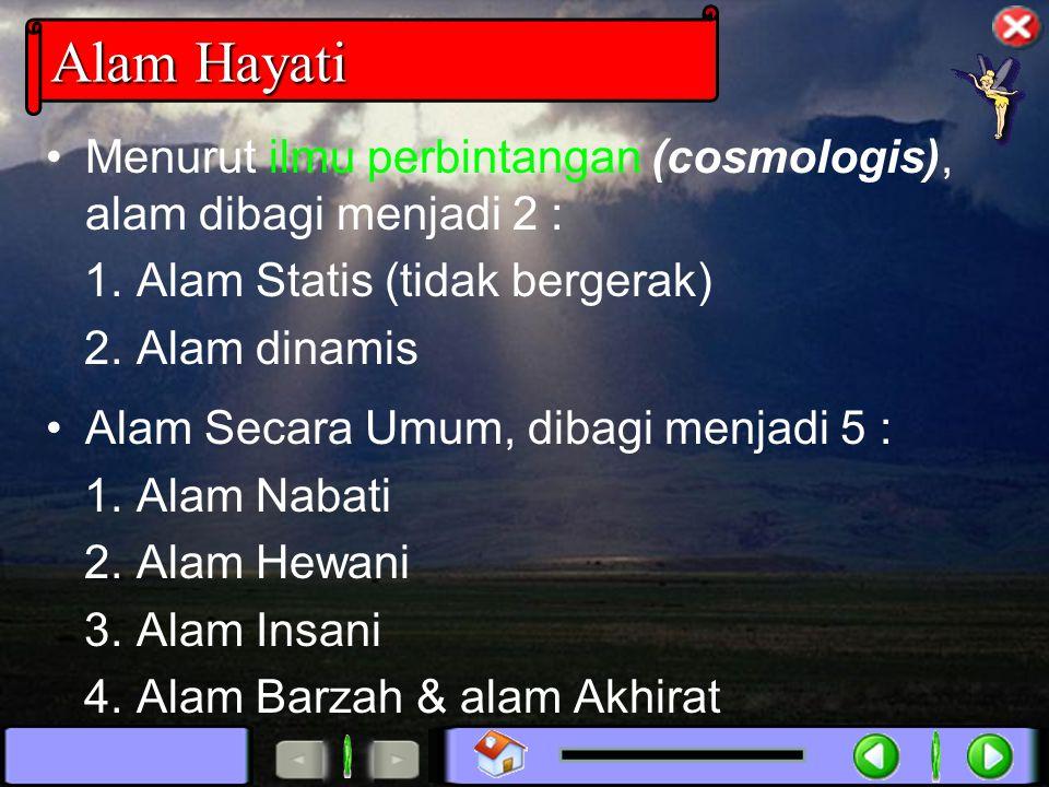 Alam Hayati Menurut ilmu perbintangan (cosmologis), alam dibagi menjadi 2 : 1. Alam Statis (tidak bergerak)
