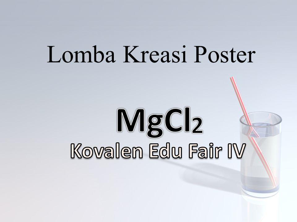 Lomba Kreasi Poster MgCl 2 Kovalen Edu Fair IV