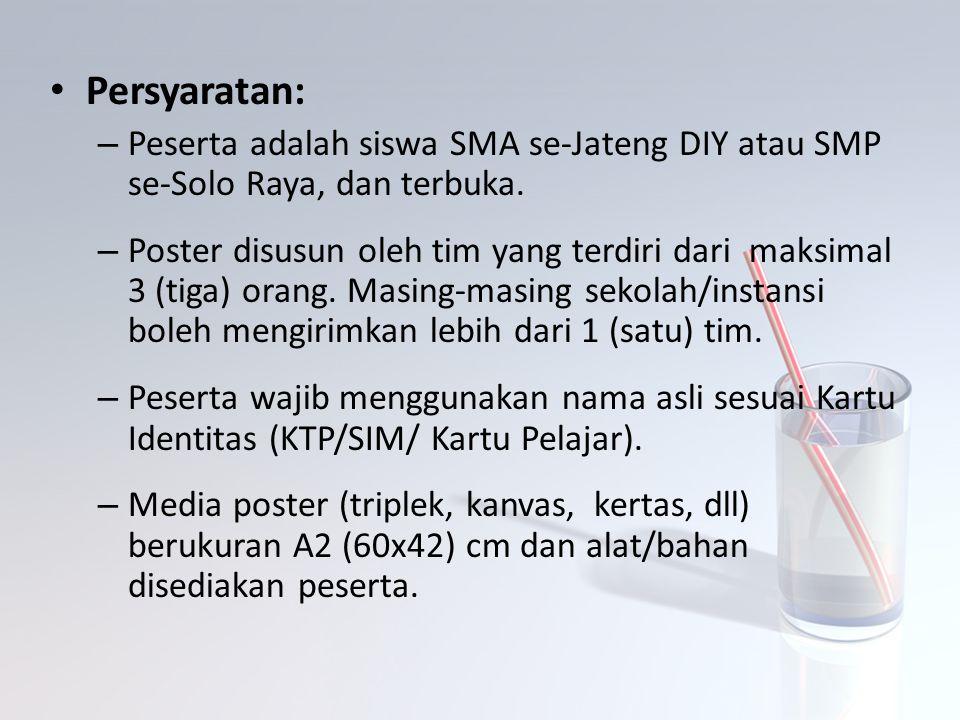 Persyaratan: Peserta adalah siswa SMA se-Jateng DIY atau SMP se-Solo Raya, dan terbuka.