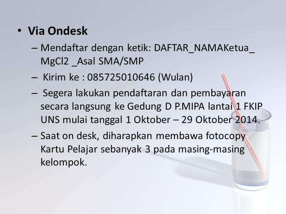 Via Ondesk Mendaftar dengan ketik: DAFTAR_NAMAKetua_ MgCl2 _Asal SMA/SMP. Kirim ke : 085725010646 (Wulan)