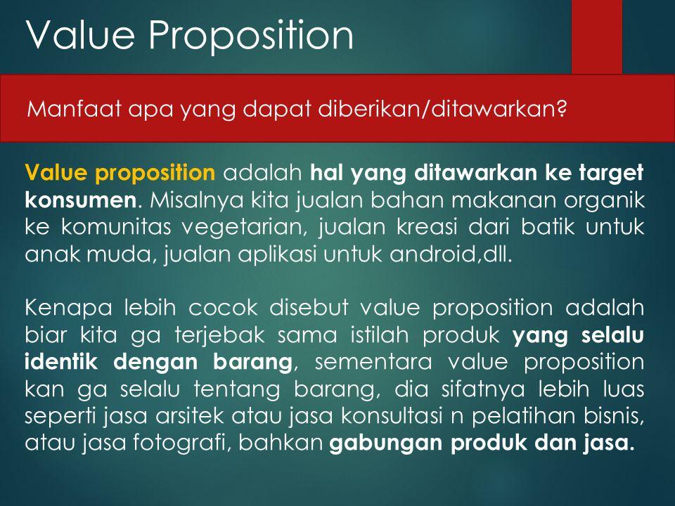 Value Proposition Manfaat apa yang dapat diberikan/ditawarkan