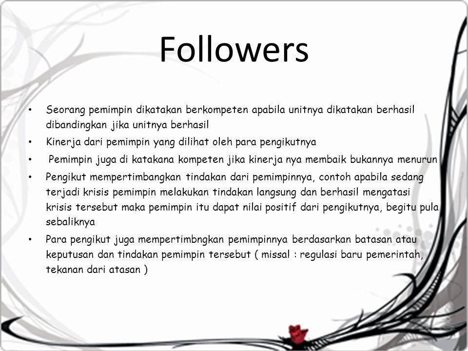Followers Seorang pemimpin dikatakan berkompeten apabila unitnya dikatakan berhasil dibandingkan jika unitnya berhasil.